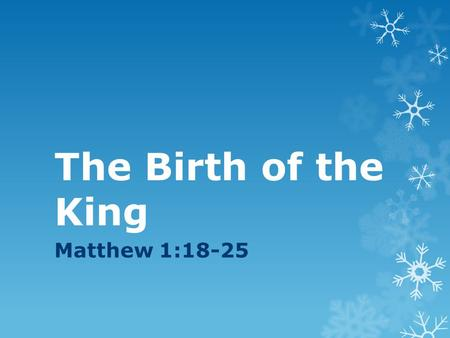 The Birth of the King Matthew 1:18-25. The Family of a King?  The situation looked bad.  Mary was pregnant.  Joseph was not the biological father.