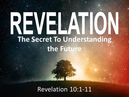 The Secret To Understanding the Future Revelation 10:1-11.