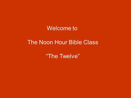 "Welcome to The Noon Hour Bible Class ""The Twelve""."