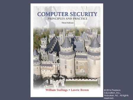 "Lecture slides prepared for ""Computer Security: Principles and Practice"", 3/e, by William Stallings and Lawrie Brown, Chapter 1 ""Overview"". © 2016 Pearson."
