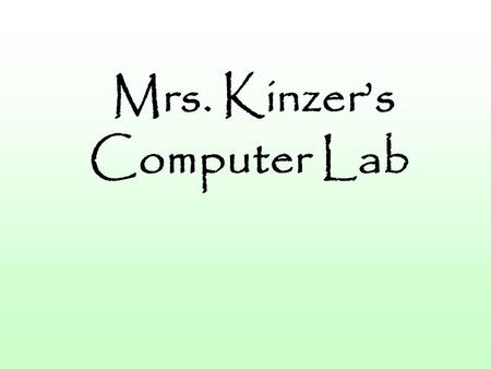 Mrs. Kinzer's Computer Lab. Arrival Come in quietly Sit quietly at a table Move to your assigned computer when you are told to do so.