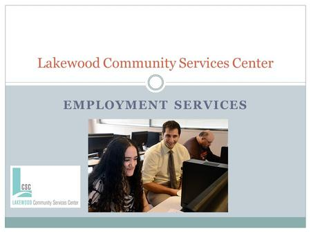 EMPLOYMENT SERVICES Lakewood Community Services Center.