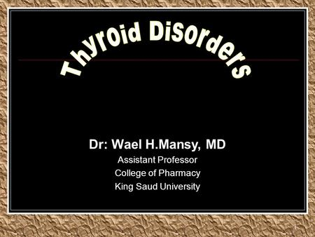 1 Dr: Wael H.Mansy, MD Assistant Professor College of Pharmacy King Saud University.