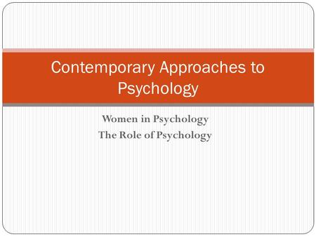Women in Psychology The Role of Psychology Contemporary Approaches to Psychology.