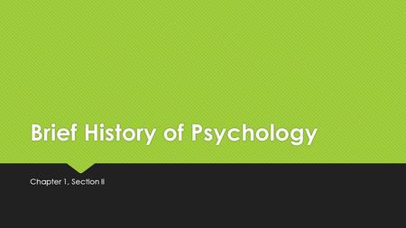 Brief History of Psychology Chapter 1, Section II.