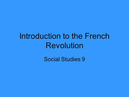 Introduction to the French Revolution Social Studies 9.