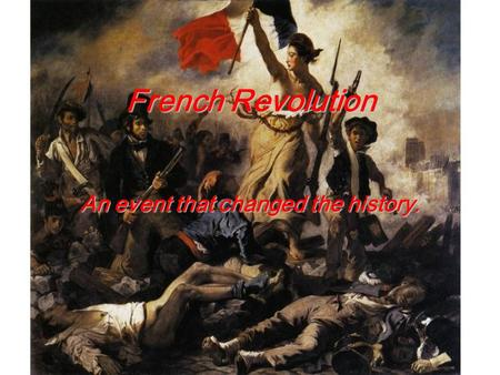 French Revolution An event that changed the history.