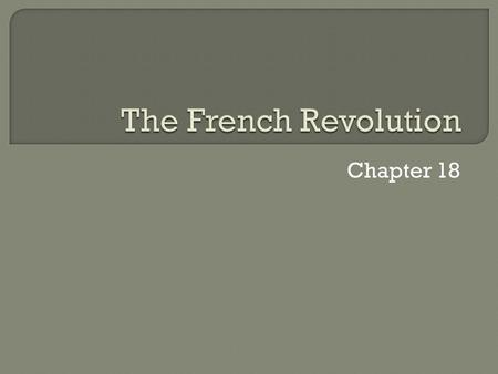 Chapter 18.  America gets a new government  France has a revolution More complex More violent More radical
