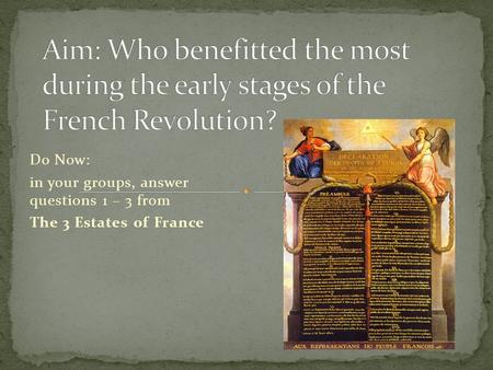Do Now: in your groups, answer questions 1 – 3 from The 3 Estates of France.