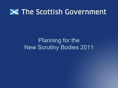 Planning for the New Scrutiny Bodies 2011. Announcement Nov 2008 major improvement to the way services are scrutinised a new body responsible for scrutinising.