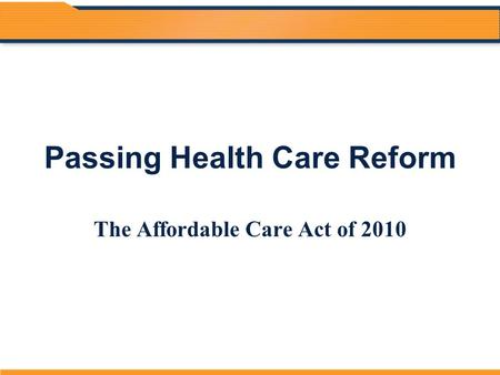 Passing Health Care Reform The Affordable Care Act of 2010.