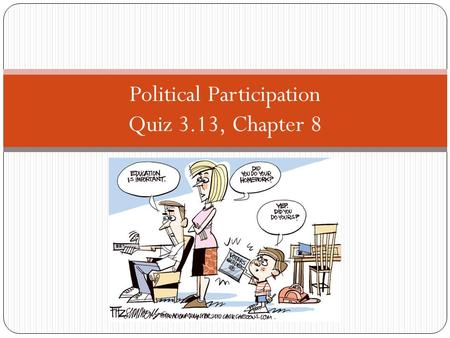 Political Participation Quiz 3.13, Chapter 8. Voter Turn Out Facts Half of eligible voters vote on election day. 40% of eligible voters vote in the.