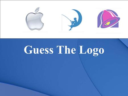 Guess The Logo. LOGOS Objective Given a computer, lecture & notes, and project guidelines, understand & design logos. Score a 70 or better on the project.
