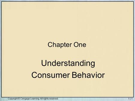 Copyright © Houghton Mifflin Company. All rights reserved.7 | 1Copyright © Cengage Learning. All rights reserved.1 | 1 Chapter One Understanding Consumer.