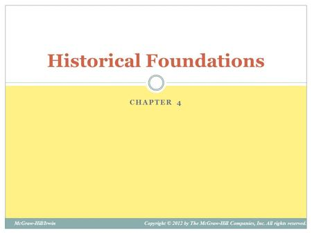 Copyright © 2012 by The McGraw-Hill Companies, Inc. All rights reserved.McGraw-Hill/Irwin CHAPTER 4 Historical Foundations.