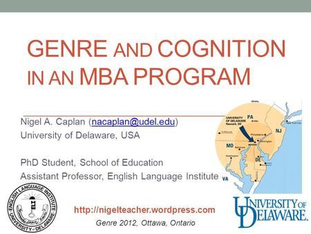 GENRE AND COGNITION IN AN MBA PROGRAM Nigel A. Caplan University of Delaware, USA PhD Student, School of Education.