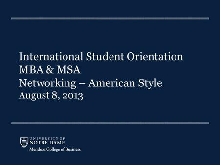 International Student Orientation MBA & MSA Networking – American Style August 8, 2013.