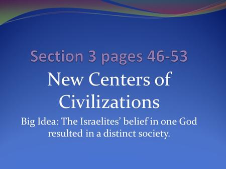 New Centers of Civilizations Big Idea: The Israelites' belief in one God resulted in a distinct society.