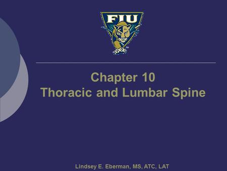 Lindsey E. Eberman, MS, ATC, LAT Chapter 10 Thoracic and Lumbar Spine.