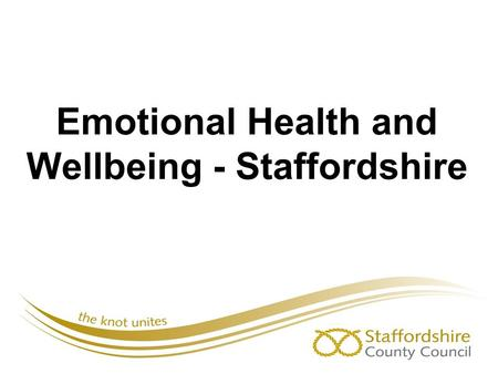 Emotional Health and Wellbeing - Staffordshire. What is the picture within Staffordshire? North Staffordshire CCG East Staffordshire CCG South East Staffs.