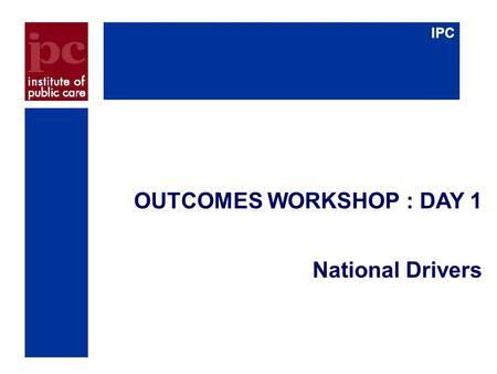 IPC OUTCOMES WORKSHOP : DAY 1 National Drivers. Why Change our approach to outcomes ?  People are living longer:  180% increase in over 85s by 2036.