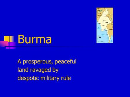 Burma A prosperous, peaceful land ravaged by despotic military rule.