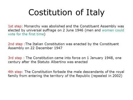 Costitution of Italy 1st step: Monarchy was abolished and the Constituent Assembly was elected by universal suffrage on 2 June 1946 (men and women could.