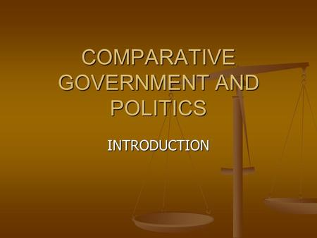 COMPARATIVE GOVERNMENT AND POLITICS INTRODUCTION.