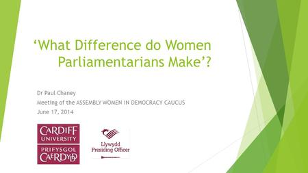 'What Difference do Women Parliamentarians Make'? Dr Paul Chaney Meeting of the ASSEMBLY WOMEN IN DEMOCRACY CAUCUS June 17, 2014.