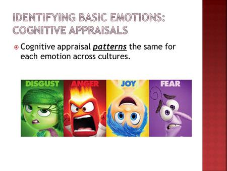  Cognitive appraisal patterns the same for each emotion across cultures.