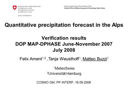 Federal Department of Home Affairs FDHA Federal Office of Meteorology and Climatology MeteoSwiss Quantitative precipitation forecast in the Alps Verification.