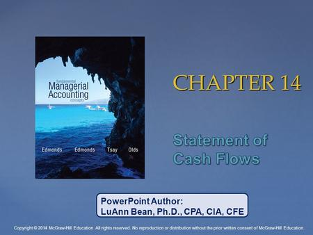 CHAPTER 14 PowerPoint Author: LuAnn Bean, Ph.D., CPA, CIA, CFE Copyright © 2014 McGraw-Hill Education. All rights reserved. No reproduction or distribution.