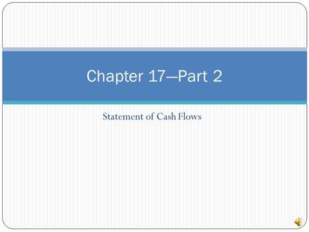 Statement of Cash Flows Chapter 17—Part 2 Step 1: Operating Activities Determine net cash provided/used by operating activities by converting net income.