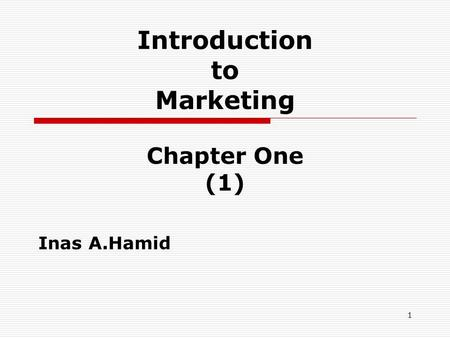 Introduction to Marketing Chapter One (1) Inas A.Hamid 1.