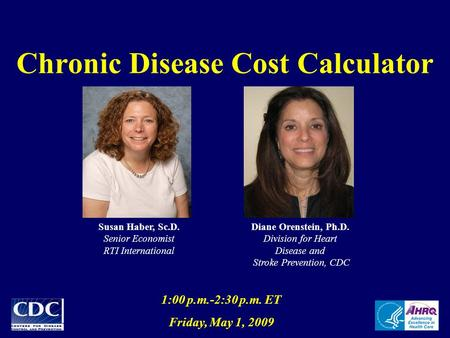 Chronic Disease Cost Calculator 1:00 p.m.-2:30 p.m. ET Friday, May 1, 2009 Diane Orenstein, Ph.D. Division for Heart Disease and Stroke Prevention, CDC.
