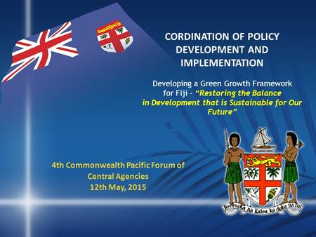 "CORDINATION OF POLICY DEVELOPMENT AND IMPLEMENTATION Developing a Green Growth Framework for Fiji - ""Restoring the Balance in Development that is Sustainable."