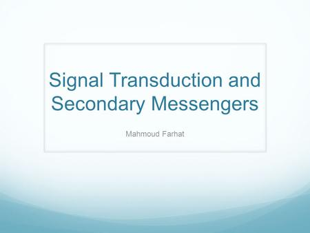 Signal Transduction and Secondary Messengers Mahmoud Farhat.