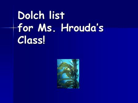 Dolch list for Ms. Hrouda's Class!. List 1 the was.