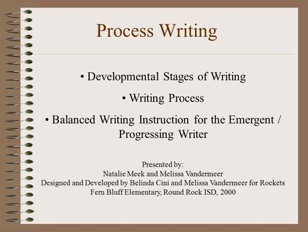 Process Writing Developmental Stages of Writing Writing Process Balanced Writing Instruction for the Emergent / Progressing Writer Presented by: Natalie.