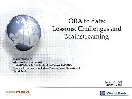 OBA to date: Lessons, Challenges and Mainstreaming Yogita Mumssen Infrastructure Economist Global Partnership on Output-Based Aid (GPOBA) Finance, Economics.