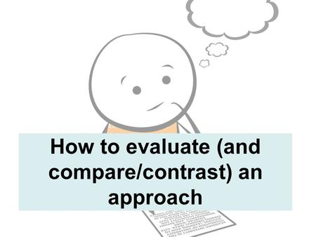 How to evaluate (and compare/contrast) an approach