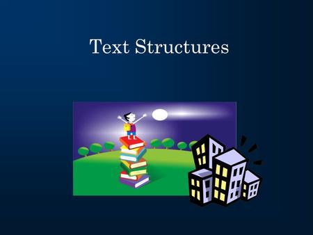 "Text Structures What is a text structure? ""Text structure"" refers to how a piece of text or writing is built or put together."