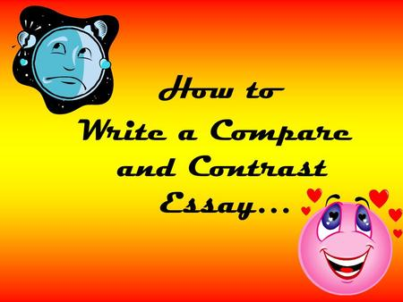 How to Write a Compare and Contrast Essay… F or instance, all of these items are alike because they are KINDS OF FOODS but there are many ways that they.