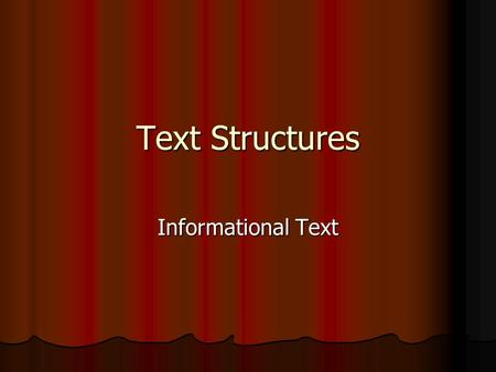Text Structures Informational Text. What are text structures? Different types of informational passages have different text structures. Different types.