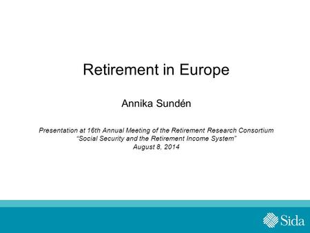 "Retirement in Europe Annika Sundén Presentation at 16th Annual Meeting of the Retirement Research Consortium ""Social Security and the Retirement Income."