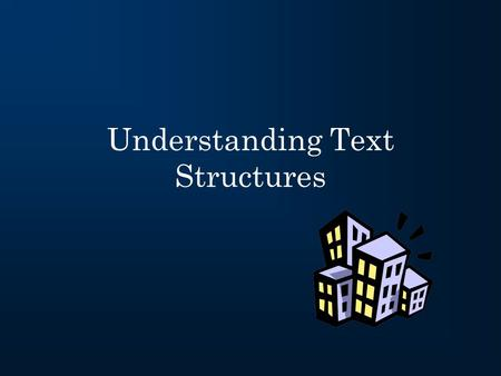 "Understanding Text Structures. What is a text structure? A ""structure"" is a building or framework ""Text structure"" refers to how a piece of text is built."