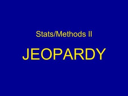 Stats/Methods II JEOPARDY. Jeopardy Compare & Contrast Repeated- Measures ANOVA Factorial Design Factorial ANOVA Surprise $100 $200$200 $300 $500 $400.