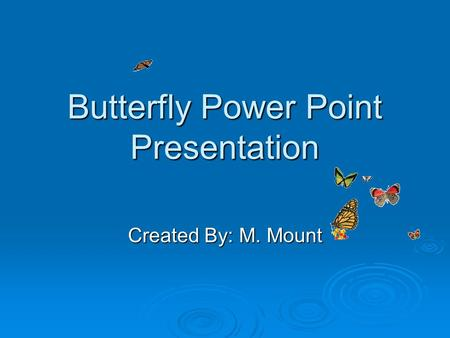 Butterfly Power Point Presentation Created By: M. Mount.