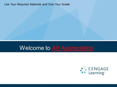 Welcome to Art Appreciation Use Your Required Materials and Own Your Grade.