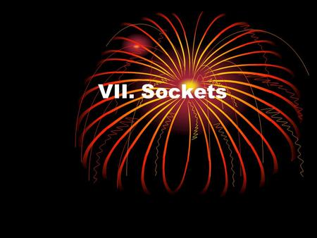 VII. Sockets. 1. What is a Socket? A socket is one end-point of a two-way communication link between two programs running on the network. Socket classes.